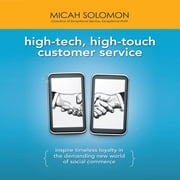 High-Tech, High-Touch Customer Service - Inspire Timeless Loyalty in the Demanding New World of Social Commerce audiobook by Micah Solomon