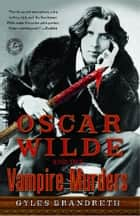 Oscar Wilde and the Vampire Murders ebook by Gyles Brandreth