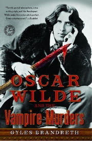 Oscar Wilde and the Vampire Murders - A Mystery ebook by Gyles Brandreth