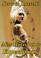 Miss Havisham's Expectations ebook by Severin Rossetti