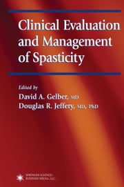 Clinical Evaluation and Management of Spasticity ebook by David A. Gelber,Douglas R. Jeffery