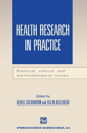 Health Research in Practice - Political, ethical and methodological issues ebook by Derek Colquhoun,Allan Kellehear