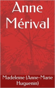 Anne Mérival ebook by Madeleine (Anne-Marie Huguenin)