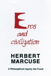Eros and Civilization - A Philosophical Inquiry into Freud ebook by Herbert Marcuse