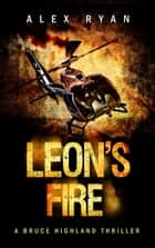 Leon's Fire - Bruce Highland, #7 ebook by Alex Ryan