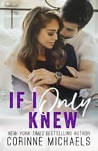 If I Only Knew - Second Chance at Love/British Hero ebook by Corinne Michaels