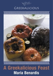 A Greekalicious Feast ebook by Maria Benardis
