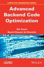 Advanced Backend Optimization ebook by Sid Touati,Benoit de Dinechin