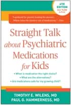 Straight Talk about Psychiatric Medications for Kids, Fourth Edition ebook by Timothy E. Wilens, MD,Paul G. Hammerness, MD