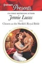 Chosen as the Sheikh's Royal Bride 電子書 by Jennie Lucas