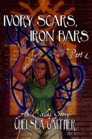 Ivory Scars, Iron Bars part 2 ebook by Chelsea Gaither