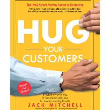 Hug Your Customers - STILL The Proven Way to Personalize Sales and Achieve Astounding Results audiobook by Jack Mitchell