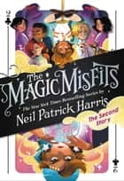 The Magic Misfits: The Second Story ebook by Neil Patrick Harris, Lissy Marlin, Kyle Hilton