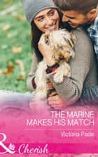 The Marine Makes His Match (Mills & Boon Cherish) (Camden Family Secrets, Book 1) ebook by Victoria Pade