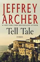 Tell Tale - Stories ebook by Jeffrey Archer