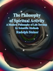 The Philosophy of Spiritual Activity ebook by Rudolph Steiner