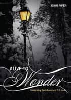 Alive To Wonder ebook by John Piper