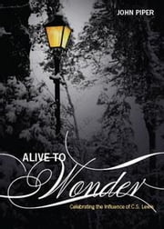 Alive To Wonder - Celebrating The Influence Of C.S. Lewis ebook by John Piper