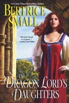 The Dragon Lord's Daughters ebook by Bertrice Small