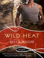 Wild Heat: A Rouge Romantic Suspense ebook by Bella Andre