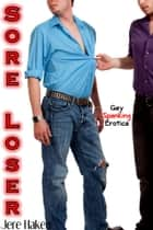 Sore Loser - Gay Spanking Erotica ebook by Jere Haken
