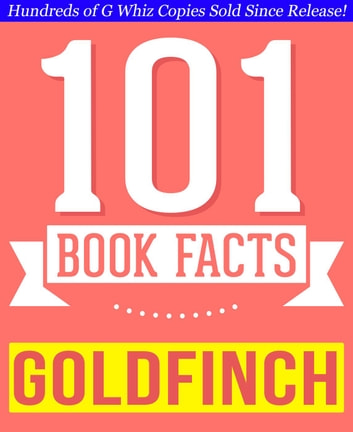 The Goldfinch - 101 Amazingly True Facts You Didn't Know - GWhizBooks.com ebook by G Whiz