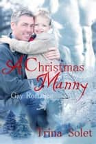 A Christmas Manny: Gay Romance ebook by Trina Solet