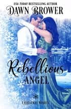 Rebellious Angel: Marsden Descendants - Christmas Wishes, #6 ebook by Dawn Brower
