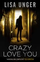 Crazy Love You ebook by Lisa Unger