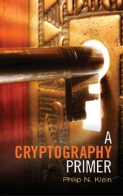 A Cryptography Primer - Secrets and Promises ebook by Philip N. Klein