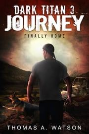 Dark Titan Journey: Finally Home (Dark Titan Book 3) ebook by Thomas A. Watson
