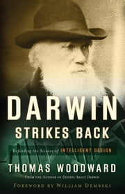 Darwin Strikes Back - Defending the Science of Intelligent Design ebook by Thomas Woodward,William Dembski