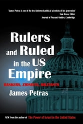 Rulers and Ruled in the US Empire: Bankers Zionists and Militants ebook by Petras James