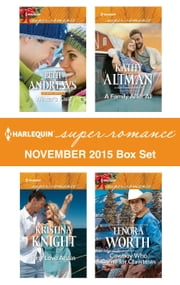 Harlequin Superromance November 2015 Box Set - Winter's Kiss\First Love Again\A Family After All\Cowboy Who Came for Christmas ebook by Beth Andrews,Kristina Knight,Kathy Altman,Lenora Worth