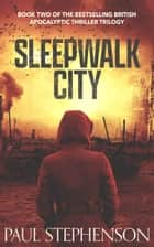 Sleepwalk City - The sequel to the bestselling British apocalyptic horror, Blood on the Motorway ebook by Paul Stephenson