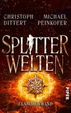 Splitterwelten - Flammenwind ebook by Christoph Dittert, Michael Peinkofer