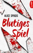 Blutiges Spiel - Thriller ebook by Alice Spogis