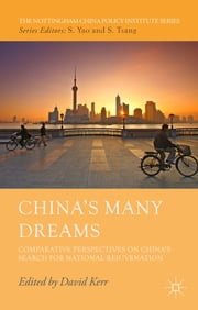 China's Many Dreams - Comparative Perspectives on China's Search for National Rejuvenation ebook by David Kerr
