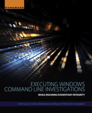 Executing Windows Command Line Investigations - While Ensuring Evidentiary Integrity ebook by Chet Hosmer,Joshua Bartolomie,Rosanne Pelli