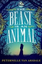 The Beast is an Animal 電子書 by Peternelle van Arsdale