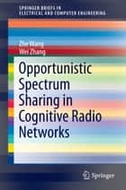 Opportunistic Spectrum Sharing in Cognitive Radio Networks ebook by Zhe Wang, Wei Zhang