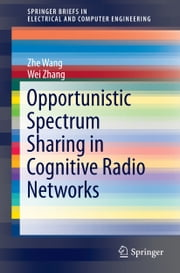 Opportunistic Spectrum Sharing in Cognitive Radio Networks ebook by Zhe Wang,Wei Zhang