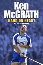 Ken McGrath - Hand on Heart ebook by Ken McGrath, Michael Moynihan