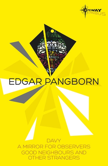Edgar Pangborn SF Gateway Omnibus - Davy, Mirror for Observers, Good Neighbors and Other Strangers ebook by Edgar Pangborn