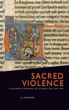 Sacred Violence - The European Crusades to the Middle East, 1095-1396 ebook by