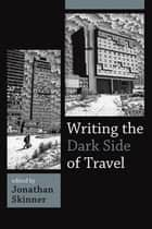 Writing the Dark Side of Travel ebook by Jonathan Skinner