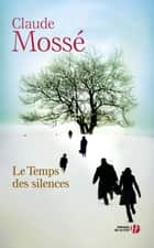 Le Temps des silences ebook by Claude MOSSÉ