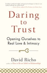 Daring to Trust - Opening Ourselves to Real Love and Intimacy ebook by David Richo