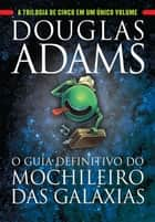 O guia definitivo do mochileiro das galáxias ebook by Douglas Adams