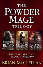 The Powder Mage Trilogy - Promise of Blood, The Crimson Campaign, The Autumn Republic ebook by Brian McClellan